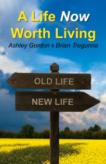 A Life Now Worth Living, Paperback / softback Book