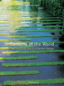 Gardens of the World : Two Thousand Years of Garden Design, Hardback Book