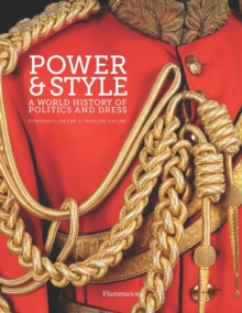 Power and Style : A World History of Politics and Dress, Hardback Book