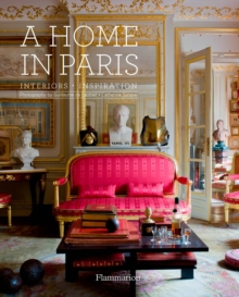 A Home in Paris : Interiors * Inspiration, Hardback Book