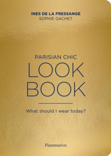 Parisian Chic Look Book : What Should I wear Today?, Paperback / softback Book