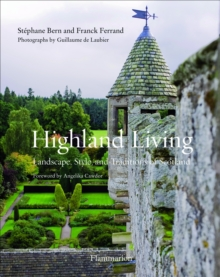 Highland Living : Landscape, Style, and Traditions of Scotland, Paperback / softback Book