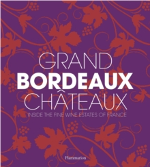 Grand Bordeaux Chateaux: Inside France s Fine Wine Estates Chatea, Hardback Book