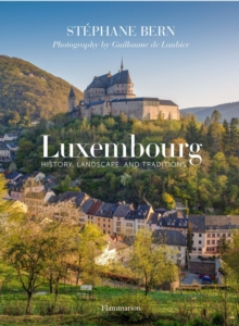 Luxembourg : History, Landscape, and Traditions, Hardback Book