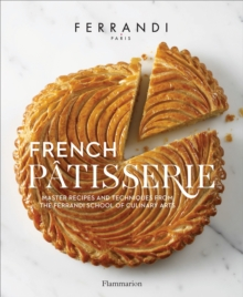 French Patisserie : Master Recipes and Techniques from the Ferrandi School of Culinary Arts, Hardback Book