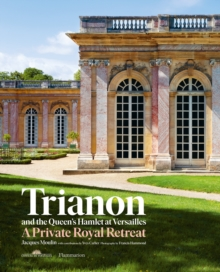 Trianon and the Queen's Hamlet at Versailles : A Private Royal Retreat, Hardback Book