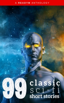 99 Classic Science-Fiction Short Stories: Works by Philip K. Dick, Ray Bradbury, Isaac Asimov, H.G. Wells, Edgar Allan Poe, Seabury Quinn, Jack London...and many more !, EPUB eBook