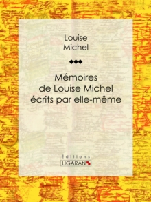 Memoires de Louise Michel ecrits par elle-meme, EPUB eBook