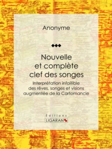 Nouvelle et complete clef des songes : Interpretation infaillible des reves, songes et visions augmentee de la Cartomancie, EPUB eBook