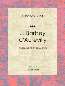 J. Barbey d'Aurevilly : Impressions et souvenirs, EPUB eBook