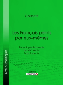 Les Francais peints par eux-memes : Encyclopedie morale du XIXe siecle - Paris Tome IV, EPUB eBook