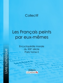 Les Francais peints par eux-memes : Encyclopedie morale du XIXe siecle - Paris Tome II, EPUB eBook