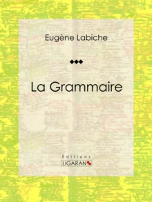 La Grammaire : Piece de theatre comique, EPUB eBook
