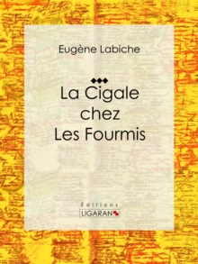 La Cigale chez les fourmis : Piece de theatre comique, EPUB eBook