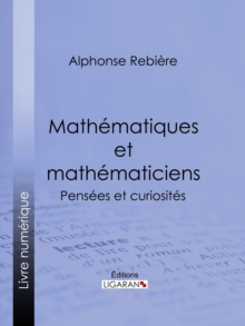 Mathematiques et mathematiciens : Pensees et curiosites, EPUB eBook
