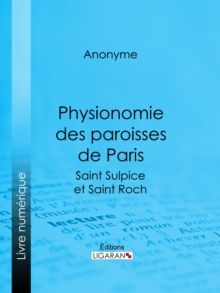 Physionomie des paroisses de Paris : Saint Sulpice et Saint Roch, EPUB eBook