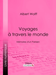 Voyages a travers le monde : Memoires d'un Parisien, EPUB eBook
