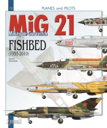 Mikoyan-Gurevitch MiG 21 : Fishbed 1955-2010, Paperback Book