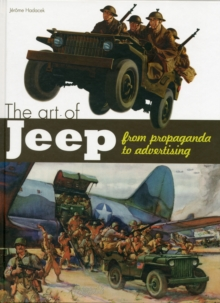 The Art of the Jeep : From Propaganda to Advertising, Hardback Book