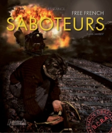 Saboteurs : French Resistance Against Hitler's Army, Hardback Book