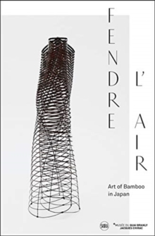 Splitting the Air / Fendre L'Air : Art of Bamboo in Japan, Paperback / softback Book