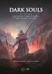 Dark Souls: Beyond the Grave Volume 2: : Bloodborne - Dark Souls III, Hardback Book