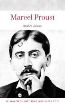 Marcel Proust: In Search of Lost Time [volumes 1 to 7] (ReadOn Classics), EPUB eBook