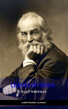 The Complete Walt Whitman: Drum-Taps, Leaves of Grass, Patriotic Poems, Complete Prose Works, The Wound Dresser, Letters, EPUB eBook