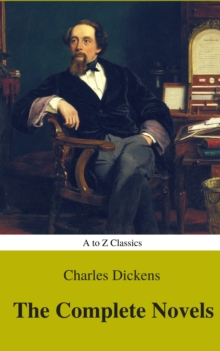 Charles Dickens  : The Complete Novels (Best Navigation, Active TOC) (A to Z Classics), EPUB eBook