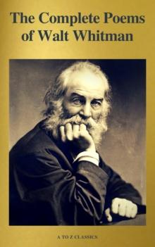 The Complete Poems of Walt Whitman (A to Z Classics), EPUB eBook