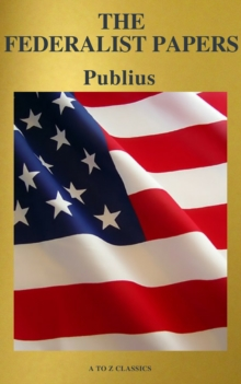 The Federalist Papers (Best Navigation, Free AudioBook) (A to Z Classics), EPUB eBook