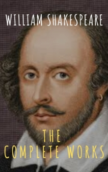The Complete Works of William Shakespeare: Illustrated edition (37 plays, 160 sonnets and 5 Poetry Books With Active Table of Contents), EPUB eBook