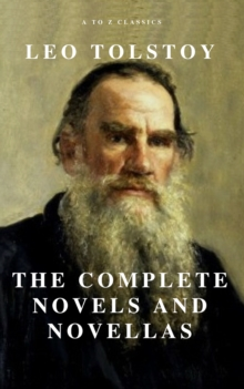 Leo Tolstoy: The Complete Novels and Novellas (Active TOC) (A to Z Classics), EPUB eBook