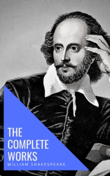 William Shakespeare: The Complete Works (Illustrated), EPUB eBook