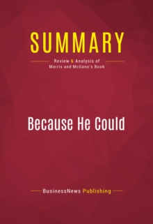 Summary: Because He Could : Review and Analysis of Morris and McGann's Book, EPUB eBook