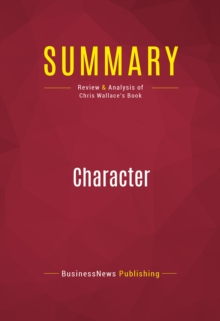Summary: Character : Review and Analysis of Chris Wallace's Book, EPUB eBook