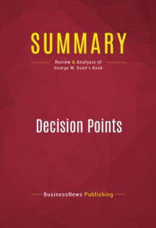 Summary: Decision Points : Review and Analysis of George W. Bush's Book, EPUB eBook