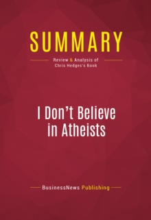 Summary: I Don't Believe in Atheists : Review and Analysis of Chris Hedges's Book, EPUB eBook