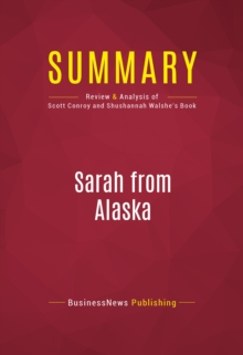 Summary: Sarah from Alaska : Review and Analysis of Scott Conroy and Shushannah Walshe's Book, EPUB eBook