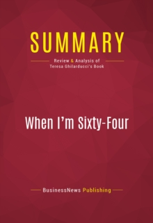 Summary: When I'm Sixty-Four : Review and Analysis of Teresa Ghilarducci's Book, EPUB eBook