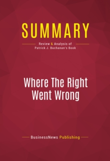 Summary: Where The Right Went Wrong : Review and Analysis of Patrick J. Buchanan's Book, EPUB eBook