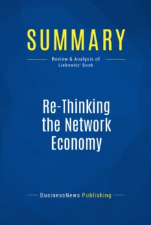 Summary: Re-Thinking the Network Economy : Review and Analysis of Liebowitz' Book, EPUB eBook