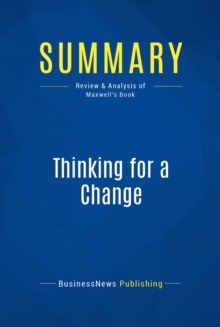 Summary: Thinking for a Change : Review and Analysis of Maxwell's Book, EPUB eBook