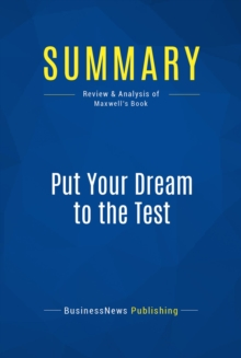 Summary: Put Your Dream to the Test : Review and Analysis of Maxwell's Book, EPUB eBook