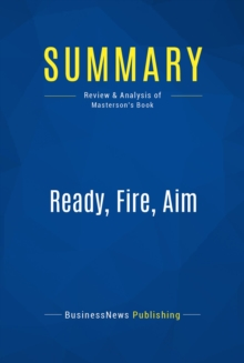 Summary: Ready, Fire, Aim : Review and Analysis of Masterson's Book, EPUB eBook