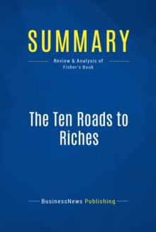 Summary: The Ten Roads to Riches : Review and Analysis of Fisher's Book, EPUB eBook