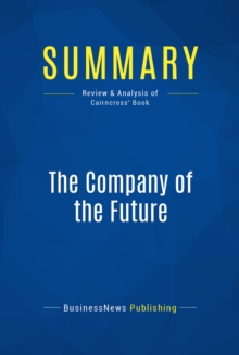 Summary: The Company of the Future : Review and Analysis of Cairncross' Book, EPUB eBook
