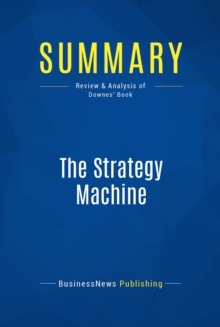 Summary: The Strategy Machine : Review and Analysis of Downes' Book, EPUB eBook