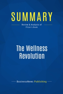Summary: The Wellness Revolution : Review and Analysis of Pilzer's Book, EPUB eBook
