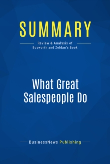 Summary: What Great Salespeople Do : Review and Analysis of Bosworth and Zoldan's Book, EPUB eBook